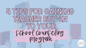Teacher Buy-In to your School Counseling Program