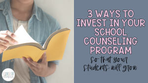 Ways to Invest In Your School Counseling Program